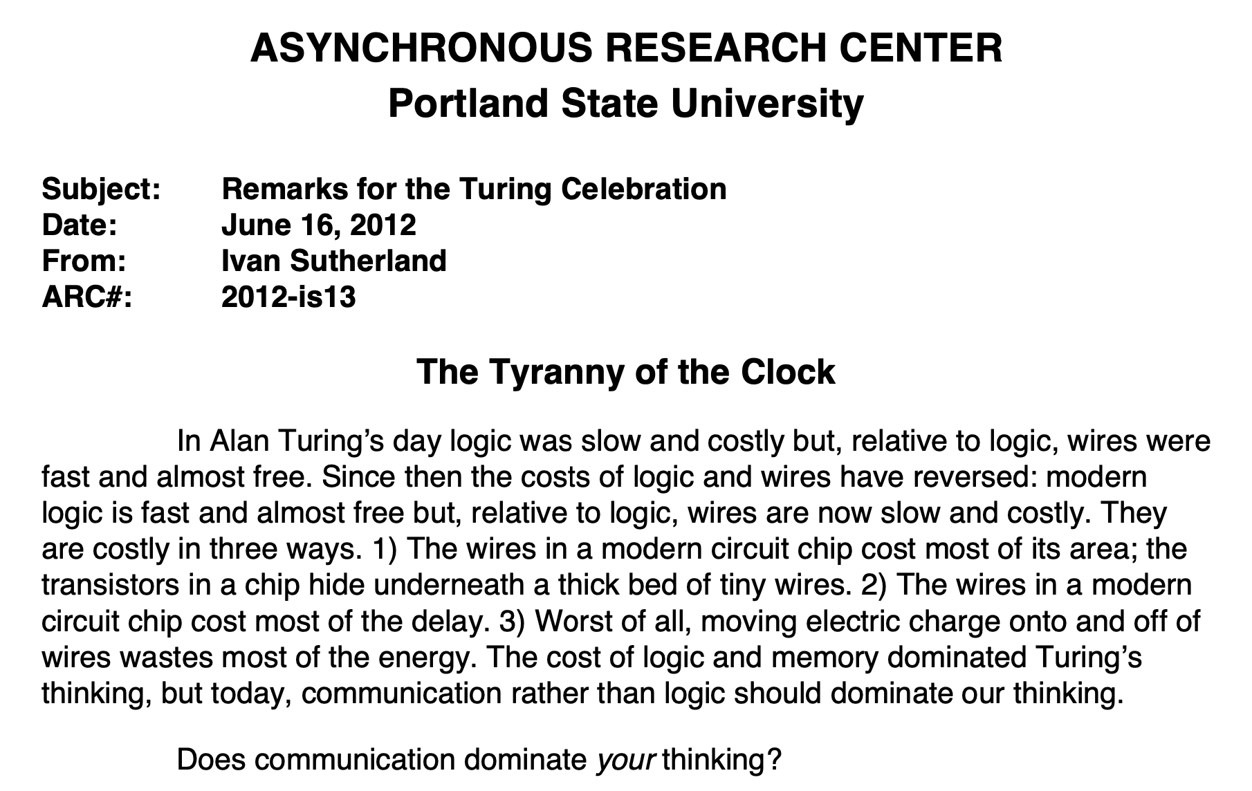screenshot of first 2 paragraphs. 'The Tyranny of the Clock' In Alan Turing's day logic was slow and costly but, relative to logic, wires were fast and almost free. Since then the costs of logic and wires have reversed... today, communication rather than logic should dominate our thinking. Does communication dominate your thinking?